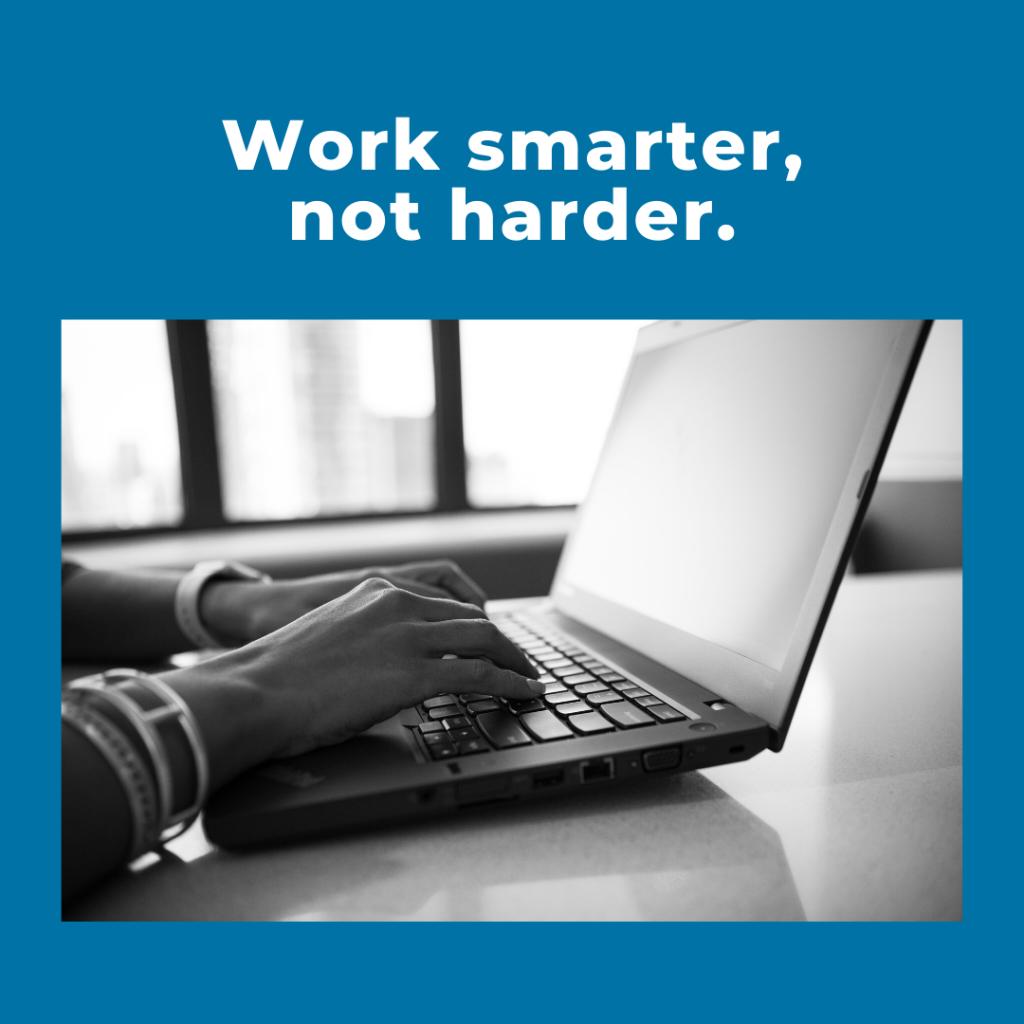Work Smarter, nor harder.