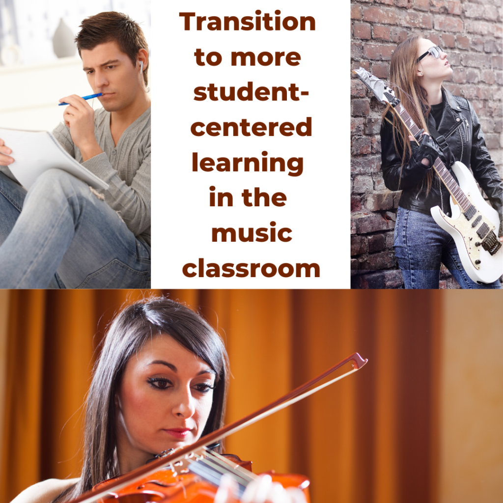 Transition to more student centered learning in the music classroom