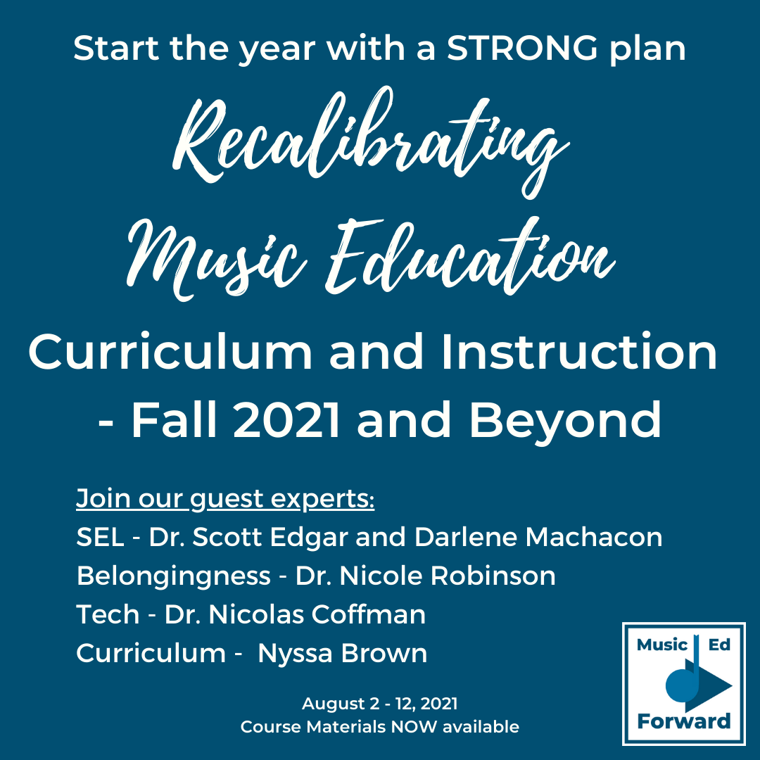 Recalibrating Music Education Curriculum and Instruction - Fall 2021 and Beyond